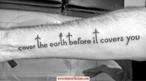 Cover the Earth Before it Covers You Forearm Tattoo
