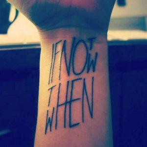 If Not Now Then When Wrist Tattoo